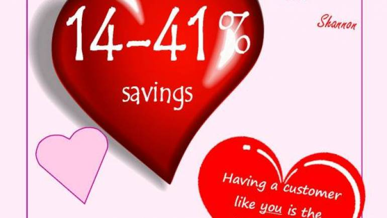 BE OUR VALENTINE – 14-41% SAVINGS !